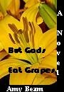 But Gods Eat Grapes by Amy L Beam