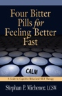Four Bitter Pills For Feeling Better Fast: A Guide to Cognitive Behavioral SELF Therapy by Stephan Michener