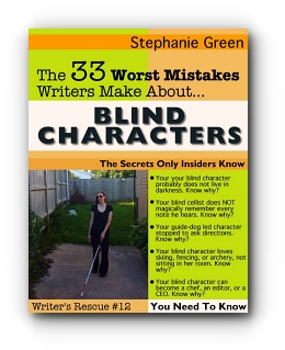 33 Worst Mistakes Writers Make About Blind Characters by Stephanie Green