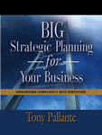 BIG Strategic Planning for Your Business by Tony Pallante