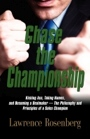 CHASE THE CHAMPIONSHIP: Kicking Ass, Taking Names, and Becoming a Dealmaker - The Philosophy and Principles of a Sales Champion by Lawrence Rosenberg