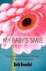 My Baby's Smile.  My Journey and Recovery Through Postpartum Depression. by Beth Benoliel