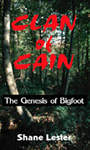 Clan of Cain: The Genesis of Bigfoot by Shane Lester