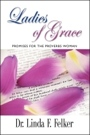 Ladies of Grace - Promises for the Proverbs Woman by Dr. Linda F. Felker