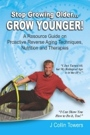 Stop Growing Older, Grow Younger by J Collin Towers