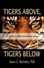 Tigers Above, Tigers Below: How to Live in a Chaotic World Despite Yourself by James McGinley