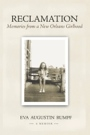 RECLAMATION: Memories from a New Orleans Girlhood by Eva Augustin Rumpf