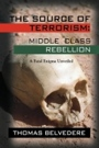 The Source of Terrorism:  Middle Class Rebellion by Thomas Belvedere