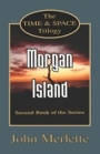 MORGAN ISLAND - Second Book of the Time and Space Trilogy by John Merlette