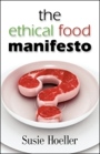 THE ETHICAL FOOD MANIFESTO: Changing America One Shopping Cart at a Time by Susie Hoeller