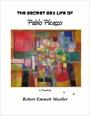 The Secret Sex Life of Pablo Picasso, A Novel by Robert E Mueller