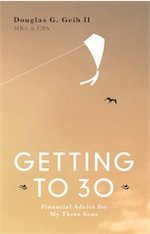 GETTING TO 30: Financial Advice for My Three Sons - SECOND EDITION by Douglas G. Geib II
