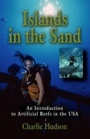Islands in the Sand: An Introduction to Artificial Reefs in the USA by Charlie Hudson