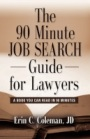 The 90 Minute Job Search Guide for Lawyers: A Book You Can Read in 90 Minutes by Erin C Coleman
