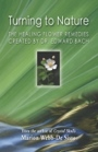 TURNING TO NATURE: The Healing Flower Remedies Created by Dr. Edward Bach by Marion Webb-De Sisto