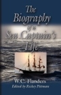 Biography of a Sea Captain's Life: Written by Himself by W.C. Flanders; Editor: Rickey E. Pittman