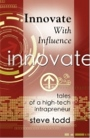 INNOVATE WITH INFLUENCE: Tales of a High-Tech Intrapreneur by Steve Todd