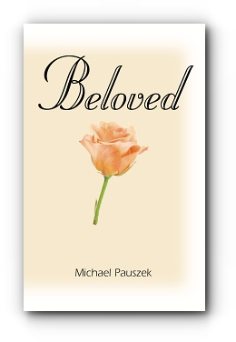 Beloved: Poems of Love and Life to Make the Heart Gladder by Michael Pauszek