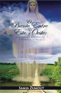 El Puente entre el Este y el Oeste: Una Jornada hacia la Verdad a través de Su Amor by Samia Zumout