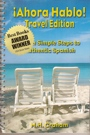 "Ahora Hablo Travel Edition ""Seven Simple Steps to Authentic Spanish"" by M.H. Graham"