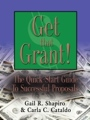 Get That Grant! The Quick-Start Guide to Successful Proposals by Gail R. Shapiro and Carla C. Cataldo