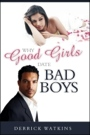 Why Good Girls Date Bad Boys by Derrick Watkins