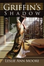 Griffin's Shadow by Leslie Ann Moore