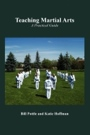 Teaching Martial Arts: A Practical Guide by Master Bill Pottle and Katie Hoffman