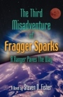 The Third Misadventure of Fragger Sparks, A Ranger Paves the Way by Steven D. Fisher