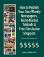 How to Publish Weekly Newspapers, Niche Market Tabloids, and Free Circulation Shoppers by Thomas Williams