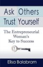 Ask Others, Trust Yourself: The Entrepreneurial Woman's Key to Success by Elisa Balabram