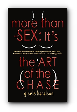 More Than Just Sex: It's The Art of The Chase by Gisele Haralson
