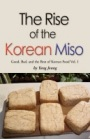 Rise of the Korean Miso:  Good, Bad, and the Best in Korean Food - Volume #1 by Yang Joung