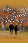 Our Great Journey: A Love Story by Tom McGoy