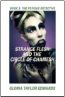 STRANGE FLESH and the CIRCLE of CHAMESH: Book III The Psychic Detective by Gloria Edwards