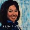 A LIFE RECLAIMED: How A Quadruple Amputee Regained Control Of Her Life by Sheila May A. Advento, As Told to Cynthia Angeles