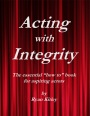 "Acting with Integrity - The essential ""how to"" book for aspiring actors by Ryan Kitley"