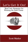Let's Get It On! Realistic Strategies for Winning the Sales Game by Scott Marker