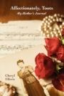Affectionately, Toots - My Mother's Journal by Cheryl Elferis
