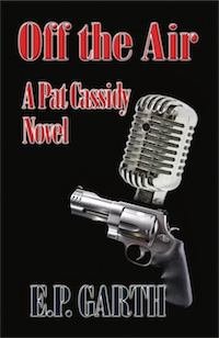 OFF THE AIR:  A Pat Cassidy Novel by E.P. Garth