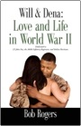 Will and Dena: Love and Life in World War II by Bob Rogers