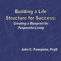 Building a Life Structure for Success: Creating a Blueprint for Purposeful Living by John C. Panepinto