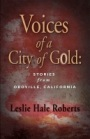 Voices of a City of Gold: Stories from Oroville, California by Leslie Hale Roberts