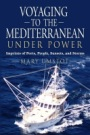 VOYAGING TO THE MEDITERRANEAN UNDER POWER: Imprints of Ports, People, Sunsets, and Storms by Mary Umstot