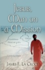 Jesus, Man on a Mission by James La Croce