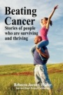 Beating Cancer: Stories of People Who Are Surviving and Thriving by Rebecca Jacoby