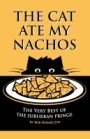 The Cat Ate My Nachos: The Very Best of the Suburban Fringe by Bob Rybarczyk