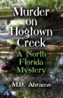 MURDER ON HOGTOWN CREEK: A North Florida Mystery by M. D. Abrams