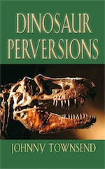 Dinosaur Perversions by Johnny Townsend