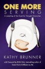 ONE MORE SERVING: Because Life Is Meant To Be Full - A sampling from the Food for Thought Chronicles by Kathleen Brunner